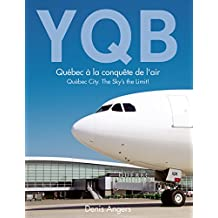 YQB - Québec à la conquête de l'air: Québec City. The Sky's the Limit! (French Edition)