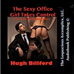 The Sexy Office Girl Takes Control: A Sex in the Workplace Fantasy | Hugh Billford