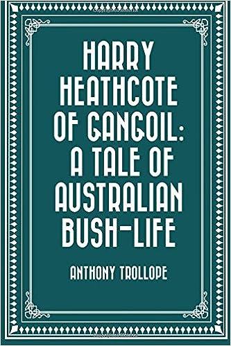 Harry Heathcote of Gangoil: A Tale of Australian Bush-Life