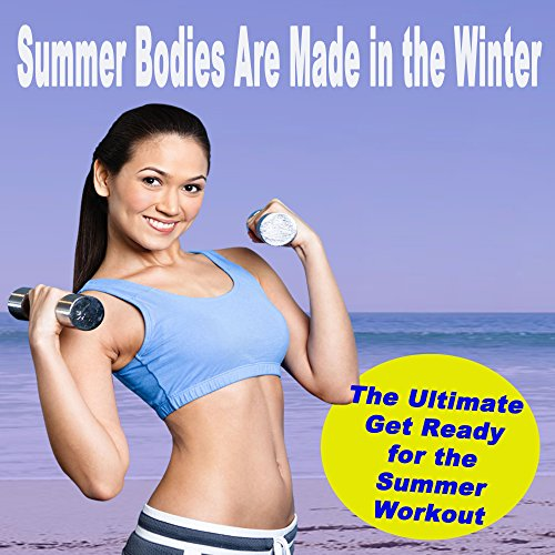 Summer Bodies Are Made in the Winter Workout - The Ultimate Get Ready for the Summer Workout (The Best Music for Aerobics, Pumpin' Cardio Power, Plyo, Exercise, Steps, Barré, Curves, Sculpting, Abs, Butt, Lean, Twerk, Slim Down Fitness Workout) (Best Exercise For Lean Body)