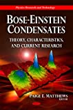 Bose Einstein Condensates: Theory, Characteristics, and Current Research (Physics Research and Technology)