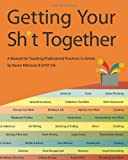 img - for Getting Your Sh*t Together: A Manual for Teaching Professional Practices To Artists: by Karen Atkinson and GYST Ink by Karen Atkinson (2010-09-28) book / textbook / text book