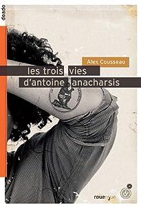 """Afficher """"Les trois vies d'Antoine Anacharsis"""""""