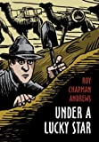 Under a Lucky Star, Roy Chapman Andrews, 0983517436