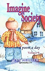 IMAGINE SOCIETY: A POEM A DAY - Volume 9: Jean Mercier's A Poem A Day Series