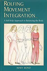 Rolfing Movement Integration: A Self-Help Approach to Balancing the Body: Now a Self-Help Approach to Balancing the Body