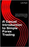 A Casual Introduction to Simple Forex Trading: A quick introduction to show you just how simple Trading Forex really can be with Price Action.