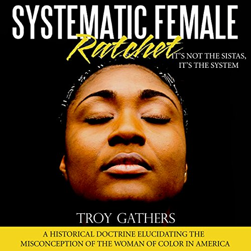 Systematic Female Ratchet: It's Not the Sistas, It's the System