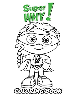 Amazon Com Super Why Coloring Book Coloring Book For Kids And