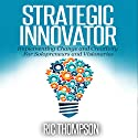 Strategic Innovator: Implementing Change and Creativity for Solopreneurs and Visionaries Audiobook by Ric Thompson Narrated by Daniel Penz
