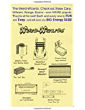 The Weird Wizards. Check out these Zany, Different, Strange, Bizarre - even WEIRD projects. They're all for real! Each and every one is Fun and Easy - and will save you BIG Energy $$$$.