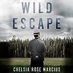 Wild Escape: The Prison Break from Dannemora and the Manhunt That Captured America | Chelsia Rose Marcius