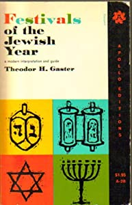 Festivals of the Jewish Year: A Modern Interpretation and Guide Theodor H. Gaster