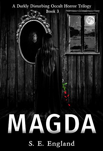 Book: Magda - A Darkly Disturbing Occult Horror Trilogy - Book 3 by Sarah England