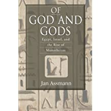 Of God and Gods: Egypt, Israel, and the Rise of Monotheism (George L. Mosse Series in Modern European Cultural and Intellectual History)