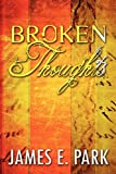 Broken Thoughts, James E. Park, 1448950228