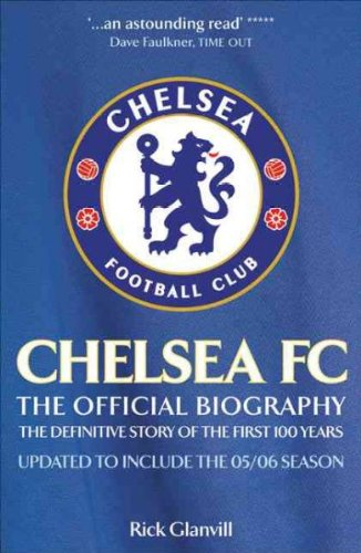 Chelsea FC: The Official Biography: The Definitive Story of the First 100 Years [ CHELSEA FC: THE OFFICIAL BIOGRAPHY: THE DEFINITIVE STORY OF THE FIRST 100 YEARS BY Glanvill, Rick ( Author ) Jul-01-2006 ebook