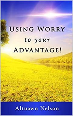 Using Worry to your Advantage!