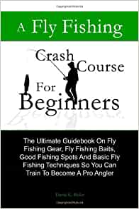 A Fly Fishing Crash Course For Beginners: The Ultimate ...