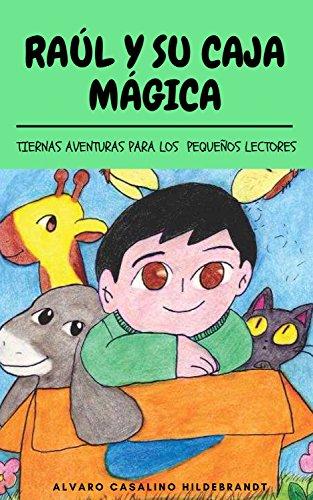 Raúl y su caja mágica: Tiernas aventuras para los pequeños lectores (Spanish Edition)