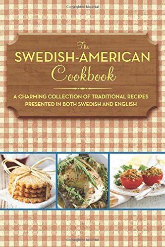 The Swedish-American Cookbook: A Charming Collection of Traditional Recipes Presented in Both Swedish and English by Anonymous