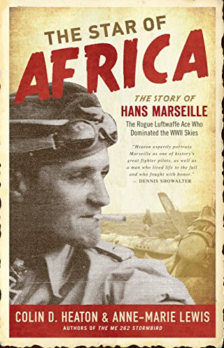 (The Star of Africa: The Story of Hans Marseille, the Rogue Luftwaffe Ace Who Dominated the WWII)