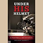 Under His Helmet: A Football Devotional | Melanie Garrett