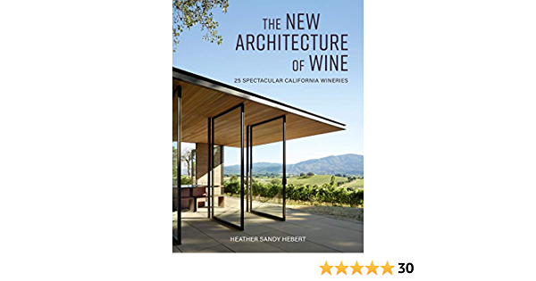 The New Architecture of Wine: 25 Spectacular California ...