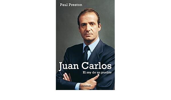 Juan Carlos. El rey de un pueblo: 564 Ensayo | Biografía: Amazon.es: Preston, Paul: Libros