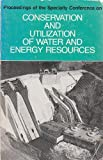 Conservation and Utilization of Water and Energy Resources, American Soc Civil Engineers, 0872621898