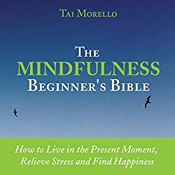The Mindfulness Beginner's Bible