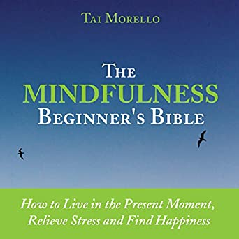 Amazon com: The Mindfulness Beginner's Bible: How to Live in