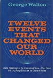 Twelve Events That Changed Our World, George H. Walton, 0402123913