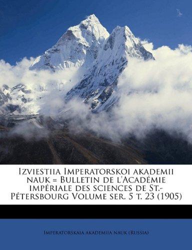 Izviestiia Imperatorskoi akademii nauk = Bulletin de l'Académie impériale des sciences de St.-Pétersbourg Volume ser. 5 t. 23 (1905) (Russian Edition) PDF