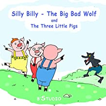 Books for kids : Silly Billy - The Big Bad Wolf And The Three Little Pigs: Children's Books - Rhyming Books For Children, Bedtime Stories For Kids