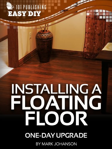 Installing a Floating Floor: One-Day Upgrade (eHow Easy DIY Kindle Book Series)