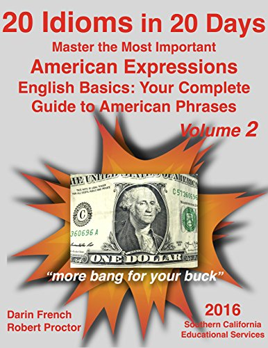 20 Idioms in 20 Days: Master the Most Important American Expressions: English Basics: Your Complete Guide to American Phrases #2: Real American Idioms ... Your Complete Guide to American Idioms)