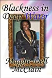 Blackness in Deep Water, Maggie Dell McClain, 1448938554