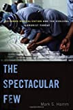 The Spectacular Few : Prisoner Radicalization and the Evolving Terrorist Threat, Hamm, Mark S., 0814723969