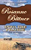 Into the Prairie: The Pioneers (Westerward America! Book 3)