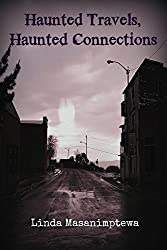 Haunted Travels, Haunted Connections (True Ghost Experiences and The Other Unexplained Book 2)