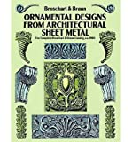 img - for [(Ornamental Designs from Architectural Sheet Metal: The Complete Broschart & Braun Catalog, ca. 1900 )] [Author: Jacob Broschart] [Aug-1992] book / textbook / text book