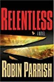 Relentless, Robin Parrish, 0764202219