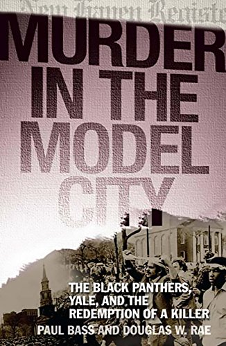 Murder in the Model City: The Black Panthers, Yale, and the Redemption of a -