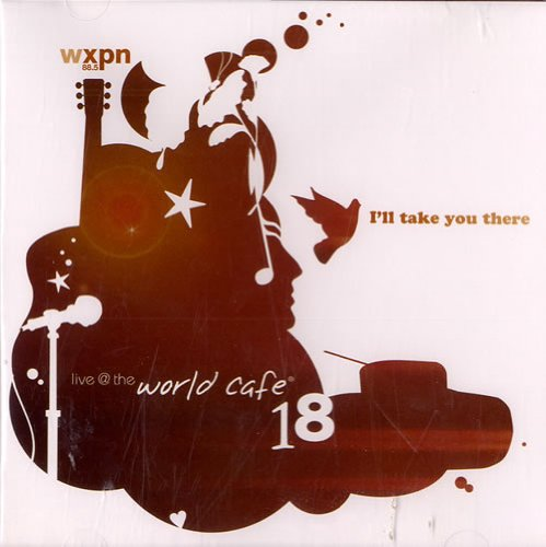 Live At the World Cafe, Vol. 18: I'll Take You There by World Cafe Records