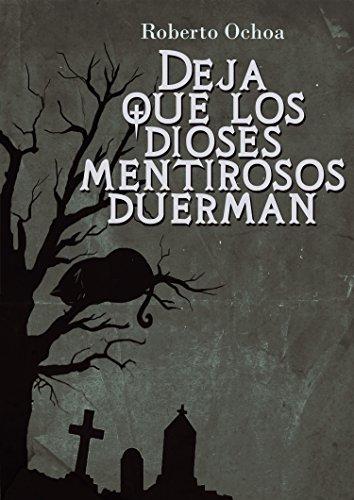 Deja que los dioses mentirosos duerman (Spanish Edition) by [Ramos, Roberto Ochoa