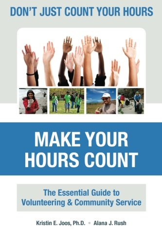 Don't Just Count Your Hours, Make Your Hours Count: The Essential Guide to Volunteering & Community Service
