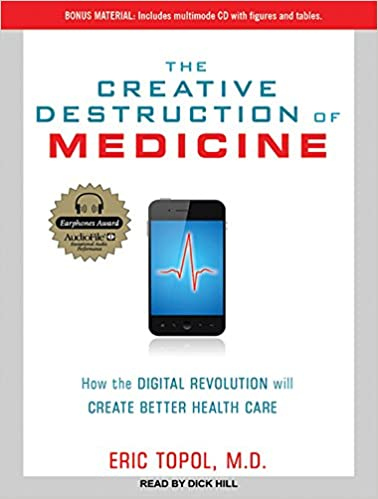 The Creative Destruction of Medicine: How the Digital Revolution Will Create Better Health Care: Amazon.es: Eric Topol, Dick Hill: Libros en idiomas ...