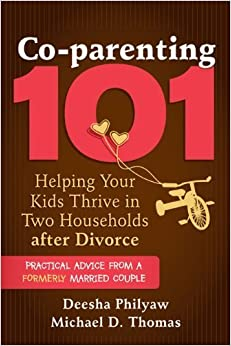 Co-parenting 101: Helping Your Kids Thrive in Two Households after Divorce by Deesha Philyaw (2013-05-01)