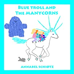 Blue Troll and the Manycorns: In which Blue Troll helps the five-horned unicorns (Troll Stories Book 5)